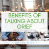 Benefits of Talking About Grief