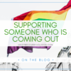 Supporting Someone Who Is Coming Out
