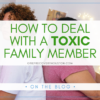 How to Deal with a Toxic Family Member
