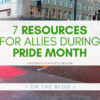 image of a city street with the crosswalk painted rainbow under the words 7 Resources for Allies During Pride Month