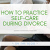image of a couple sitting on opposite ends of a couch, hands in their respective laps, under a white block with green text that read How To Practice Self Care During Divorce