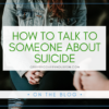 How to Talk to Someone About Suicide