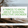 4 Things to Know About Seasonal Affective Disorder