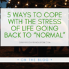 """Graphic that reads """"5 Ways to Cope With the Stress of Life Going Back to """"Normal"""" Post-Lockdown"""""""