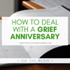 How to Deal With A Grief Anniversary