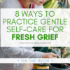 """A graphic that reads """"8 Ways to Practice Gentle Self-Care for Fresh Grief"""" over a stock photo of a woman tending to a potted plant in a garden."""